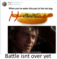 MeIRL: me irl it_meirl_bot 4m  Meirl redd.it/8snruc  When you've eaten this part of the hot dog  This is where the bunbegins  Battle isnt over yet