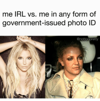 Funny, True, and Government: me IRL vs. me in any form of  government-ISSued photo ID  @nottoopretty Why is this so true @nottoopretty 😆