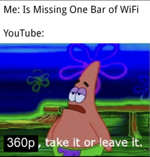 youtube.com, Wifi, and One: Me: Is Missing One Bar of WiFi  YouTube  |360p  take it or leave it. Buffering