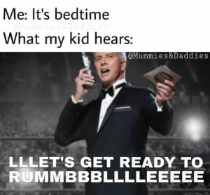 Funny, Lol, and Memes: Me: It's bedtime  What my kid hears:  @Mummies&Daddies  LLLET'S GET READY TO  RUMMBBBLLLLEEEEE 32+ Shut Up And Laugh Memes#funny #funnymemes #laughoutloud #lol #memes #rofl #hilarious