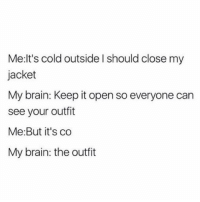 😂😂 (@boohoousa): Me It's cold outside I should close my  jacket  My brain: Keep it open so everyone can  see your outfit  Me: But it's co  My brain: the outfit 😂😂 (@boohoousa)