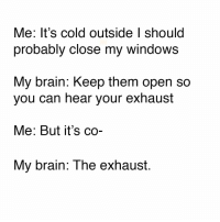 Need to hear that sound at all times 😂 - - carmemes exhaust carsofinstagram carswithoutlimits import muscle tuner euro jdm turbo boost: Me: It's cold outside I should  probably close my Windows  My brain: keep them open SO  you can hear your exhaust  Me: But it's co-  My brain: The exhaust. Need to hear that sound at all times 😂 - - carmemes exhaust carsofinstagram carswithoutlimits import muscle tuner euro jdm turbo boost