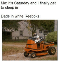 White, World, and Dank Memes: Me: It's Saturday and I finally get  to sleep in  Dads in white ReeboksS Wake up world