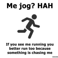 Dank, 🤖, and  Better: Me jog? HAH  If you see me running you  better run too because  something is chasing me  memes.com And try to keep up!
