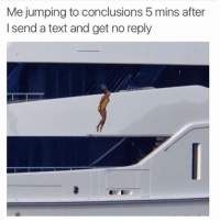 Crazy, Text, and Girl Memes: Me jumping to conclusions 5 mins after  I send a text and get no reply Me? Crazy? What?