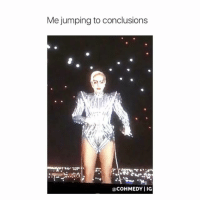 Girl Memes, Conclusion, and Jumps to Conclusions: Me jumping to conclusions  COHMEDYIIG LMAO TRU DOE