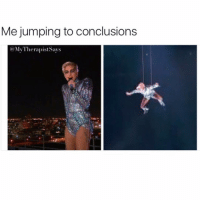 Girl Memes, Conclusion, and Jumps to Conclusions: Me jumping to conclusions  My TherapistSays First of all, bitch ladygaga