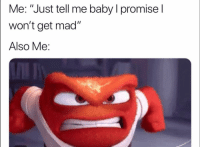 "Funny, Mad, and Baby: Me: ""Just tell me baby I promisel  won't get mad""  Also Me: 👀"