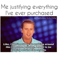 I'll spend $150 on a Memorial Day outfit I'll wear only once, but second guess myself getting guac at Chipotle RP @thebasicbitchlife 💕: Me justifying everything  I've ever purchased  FUCK YEAHDASH TUMBLR  @the basicbitchlife  Like, I don't need to be walking around  like Im Some peasant need to be  walking around like royalty. I'll spend $150 on a Memorial Day outfit I'll wear only once, but second guess myself getting guac at Chipotle RP @thebasicbitchlife 💕