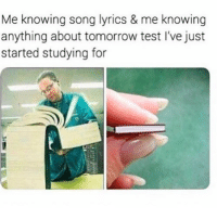 Memes, Email, and Link: Me knowing song lyrics & me knowing  anything about tomorrow test I've just  started studying for  0 link in my bio for discounts on leading retail stores all u need is a student email!! save $$$$$$$$😩😩💦💦