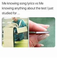 Memes, Lyrics, and Song Lyrics: Me knowing song lyrics vs Me  knowing anything about the test I just  studied for  0 Faxts