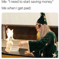 """Funny, Love, and Memes: Me: """"l need to start saving money""""  Me whenl get paid:  ALEAP If you can relate you'll love @funny 😂"""