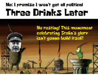 rainbow stalin: Me: l promise I won't get all political  Three Drinks Later  No resting! This rnonurnent  celebrating Stalin s 5lory  isn't Jonna Guild itself!  XNA