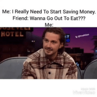 Funny, Money, and Hotel: Me: l Really Need To Start Saving Money.  Friend: Wanna Go Out To Eat???  Me:  HOTEL  4Y ug odcips  cho  Viva Video Tag that 1 friend😂😂