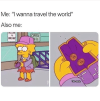 """Memes, Travel, and World: Me: """"l wanna travel the world""""  Also me:  OPEN  4hrs  To 😢 Follow @confessionsofablonde @confessionsofablonde @confessionsofablonde"""