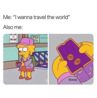 """Memes, Travel, and World: Me: """"l wanna travel the world""""  Also me:  WLCOM  To  OPEN  4hrs Me! 😂"""