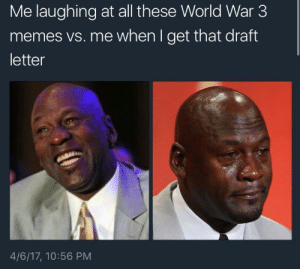 Syria later alligator: Me laughing at all these World War 3  memes vs. me when I get that draft  letter  4/6/17, 10:56 PM Syria later alligator