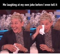 Dank, Funny, and Omg: Me laughing at my own joke before l even tell it I'm so funny omg