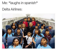 "Memes, Mlg, and Spanish: Me: ""laughs in spanish  Delta Airlines:  DEAT  27  INDEITA ★ @chronic.memesv3 dankmemes cringe meme memes nicememe lmao lol kek lmfao immortalmemes filthyfrank 4chan ayylmao weeaboo anime vaporwave wtf fnaf jetfuelcantmeltsteelbeams johncena papafranku edgy mlg BEP furry triggered girl"