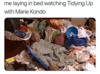 Me IRL: me laying in bed watching Tidying Up  with Marie Kondo  14 Me IRL