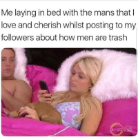 Love, Memes, and Trash: Me laying in bed with the mans that l  love and cherish whilst posting to my  followers about how men are trash  en 🙄🙄🙄🙄😅😅😅