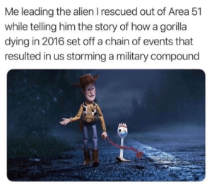 Reddit, Alien, and Military: Me leading the alien I rescued out of Area 51  while telling him the story of how a gorilla  dying in 2016 set off a chain of events that  resulted in us storming a military compound We don't do this for the sake of trend.