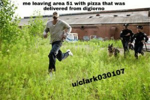 Pizza, Reddit, and Digiorno: me leaving area 51 with pizza that was  delivered from digiorno  ulclark030107 It's not delivery. It's digiorno.
