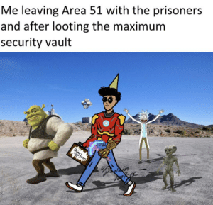 Time, Dank Memes, and Area 51: Me leaving Area 51 with the prisoners  and after looting the maximum  security vault  Ons's Used newly found time machine to tell you about this