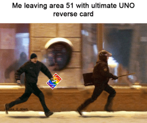 8 days left (idk if someone made this before): Me leaving area 51 with ultimate UNO  reverse card  unuke it down 8 days left (idk if someone made this before)