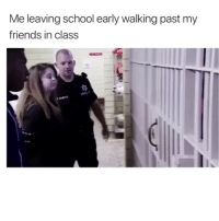 Af, Friends, and Funny: Me leaving school early walking past my  friends in class Accurate af😂💀