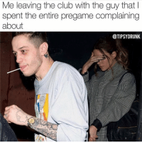Club, Girl Memes, and Guy: Me leaving the club with the guy that l  spent the entire pregame complaining  about  @TIPSYDRUNK Oopsies whoopsies ( @tipsydrunk )