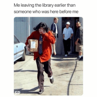 Library, Who, and Someone: Me leaving the library earlier than  someone who was here before me 😂😫