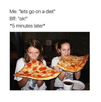 """Bae, Pizza, and Girl: Me: """"lets go on a diet""""  Bff: """"ok!""""  *5 minutes later* Tag your pizza bae 🍕🍕"""