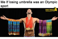 Memes, Relatable, and 🤖: Me lf losing umbrella was an Olympic  sport  RANTAGES Hit that relatable button. -GoatStein