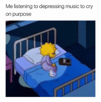 Music, Girl Memes, and Sia: Me listening to depressing music to cry  on purpose me listening to breathe me by sia