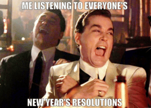 But for real, I TOTALLY believe you by Rubytaiwan FOLLOW 4 MORE MEMES.: ME LISTENING TO EVERYONE'S  NEW YEAR'S RESOLUTIONS But for real, I TOTALLY believe you by Rubytaiwan FOLLOW 4 MORE MEMES.