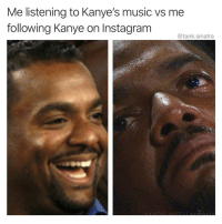 Funny, Instagram, and Kanye: Me listening to Kanye's music vs me  following Kanye on Instagram  @tank.sinatra I don't like it