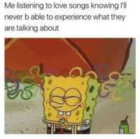 If you know you know.. 😭💯 https://t.co/Xf19Gl9HcT: Me listening to love songs knowing I'II  never b able to experience what they  are talking about If you know you know.. 😭💯 https://t.co/Xf19Gl9HcT