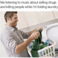 Drugs, Laundry, and Memes: Me listening to music about selling drugs  and killing people while i'm folding laundry This my jam via /r/memes https://ift.tt/2C3ZYBy