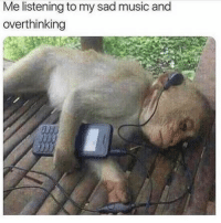 Funny, Memes, and Music: Me listening to my sad music and  overthinking SarcasmOnly