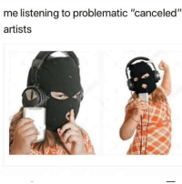 "Memes, Problematic, and 🤖: me listening to problematic ""canceled""  artists me when i used to listen to felony martinez 😥😥😥😥😥😥😥😥😥😥😥😥😥😥😥😥is she still cancelled"