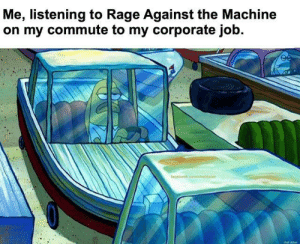 Me but with KMFDM.: Me, listening to Rage Against the Machine  on my commute to my corporate job.  facebook.com/chetdolan  chef dolan Me but with KMFDM.