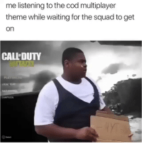 Bruhh lmfaoo 😂😂😂 Tag your squad: me listening to the cod multiplayer  theme while waiting for the squad to get  on  CALL DUTY  OCALPLA  CAMPAIGN  >Select Bruhh lmfaoo 😂😂😂 Tag your squad