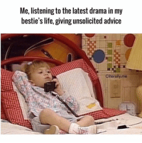 Advice, Life, and Girl Memes: Me, listening to the latest drama in my  bestie's life, giving unsolicited advice  Cliterally.me The blind leading the blind @cliterally.me