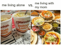 Being Alone, Memes, and Living: me living alone VS. my mom  me living with  Instan  Lunch  chan  Inch  7 🙄😅 MexicansProblemas