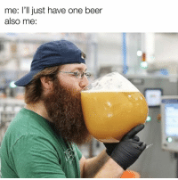 Beer, Dank, and 🤖: me: l'll just have one beer  also me: