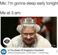 queen of england: Me: l'm gonna sleep early tonight  Me at 3 am:  7:28  Is The Queen Of England A Cannibal?  Alltime Conspiracies 275K views 1 month ago