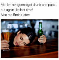 Drunk, Funny, and Time: Me: l'm not gonna get drunk and pass  out again like last time!  Also me 5mins later: I'm gonna take a blackout nap right here now🤤💤💤 girlsthinkimfunnytwitter fridaymood fridaythe13th fridaynightlights