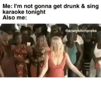 Tag a drunk Karaoke Star ⭐️.. @crazybitchprobs_ is constantly posting some of the best content @crazybitchprobs_ @crazybitchprobs_: Me: l'm not gonna get drunk & sing  karaoke tonight  Also me:  @crazybitchprobs Tag a drunk Karaoke Star ⭐️.. @crazybitchprobs_ is constantly posting some of the best content @crazybitchprobs_ @crazybitchprobs_