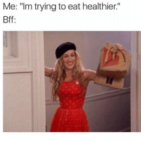 "Girl Memes, Diet, and Bff: Me: ""lm trying to eat healthier.""  Bff My diet starts tmrw"